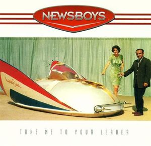 Newsboys_-_Take_Me_to_Your_Leader